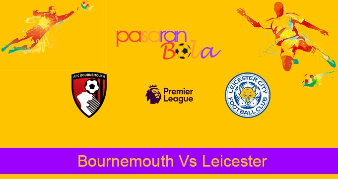 Prediksi Bola Bournemouth Vs Leicester 13 Juli 2020