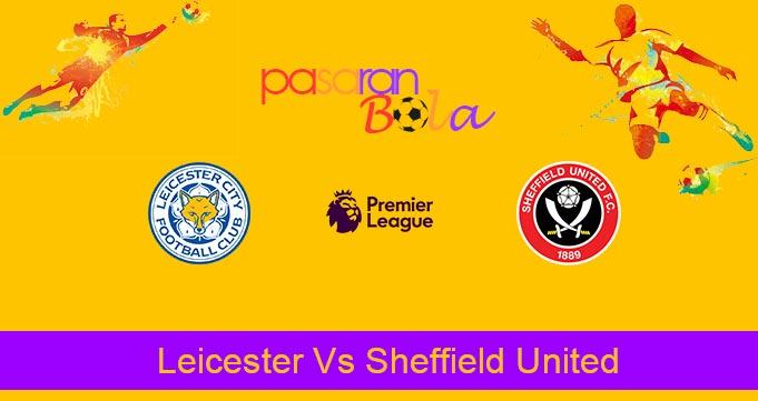 Prediksi Bola Leicester Vs Sheffield United 17 Juli 2020