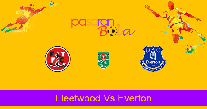 Prediksi Bola Fleetwood Vs Everton 24 September 2020