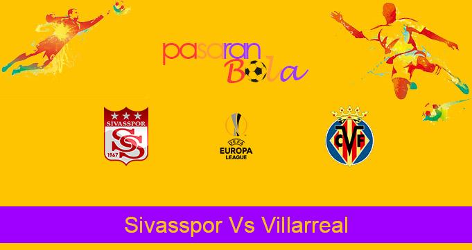 Prediksi Bola Sivasspor Vs Villarreal 4 Desember 2020