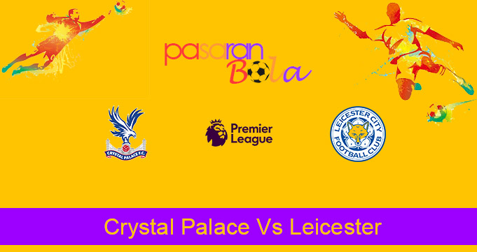 Prediksi Bola Crystal Palace Vs Leicester 28 Desember 2020