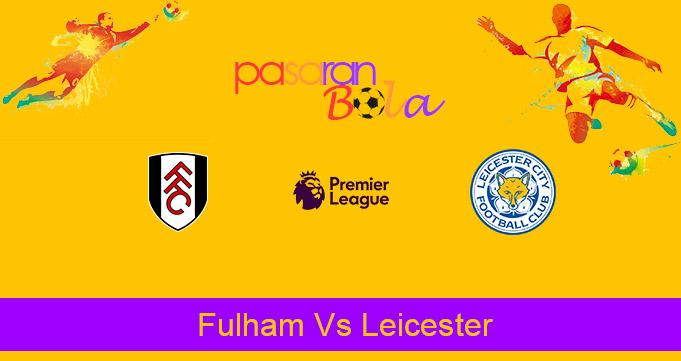 Prediksi Bola Fulham Vs Leicester 4 Februari 2021