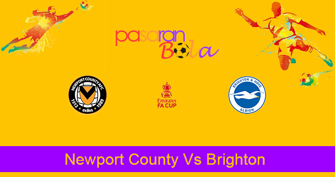 Prediksi Bola Newport County Vs Brighton 11 Januari 2021