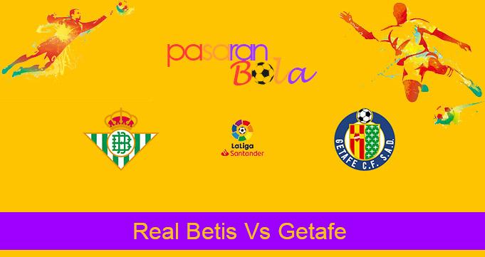 Prediksi Bola Real Betis Vs Getafe 20 Februari 2021