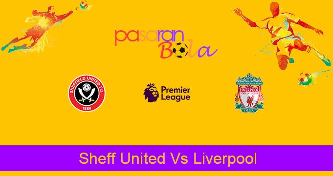 Prediksi Bola Sheff United Vs Liverpool 1 Maret 2021