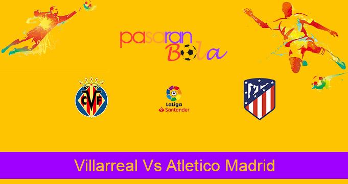 Prediksi Bola Villarreal Vs Atletico Madrid 1 Maret 2021