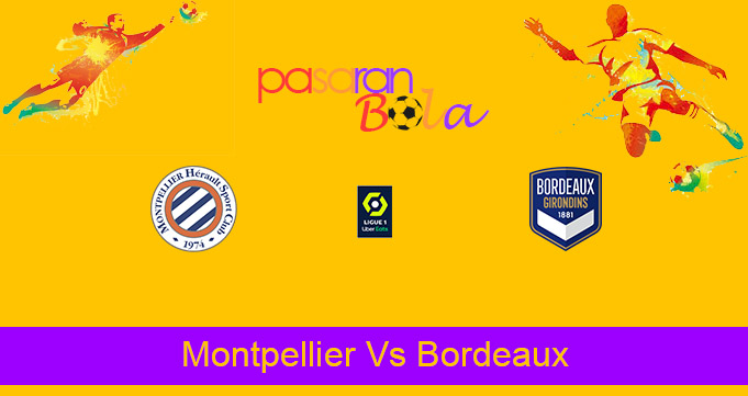 Prediksi Bola Montpellier Vs Bordeaux 21 Maret 2021