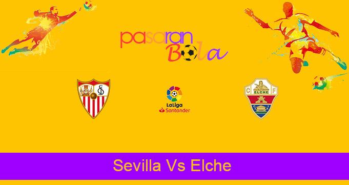 Prediksi Bola Sevilla Vs Elche 18 Maret 2021
