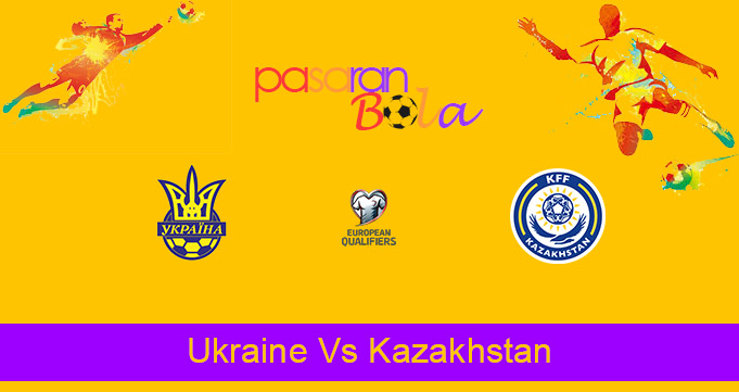 Prediksi Bola Ukraine Vs Kazakhstan 1 April 2021