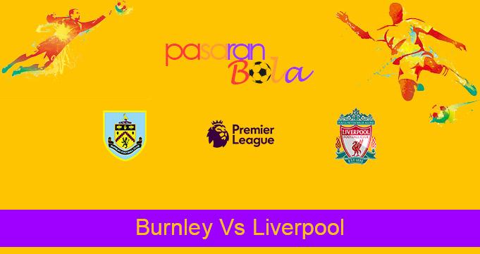 Prediksi Bola Burnley Vs Liverpool 20 Mei 2021