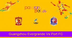 Prediksi Bola Guangzhou Evergrande Vs Port FC 9 Juli 2021