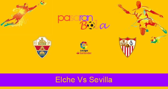 Prediksi Bola Elche Vs Sevilla 29 Agustus 2021