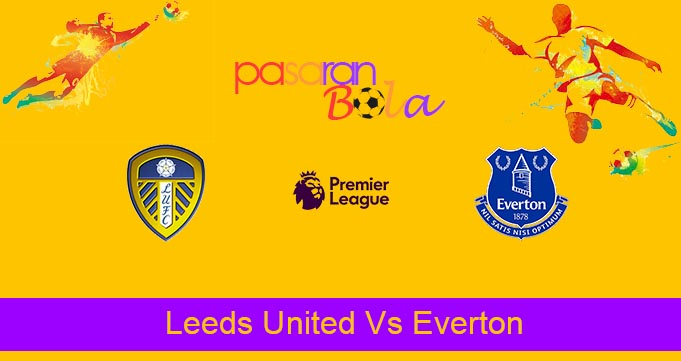 Prediksi Bola Leeds United Vs Everton 21 Agustus 2021