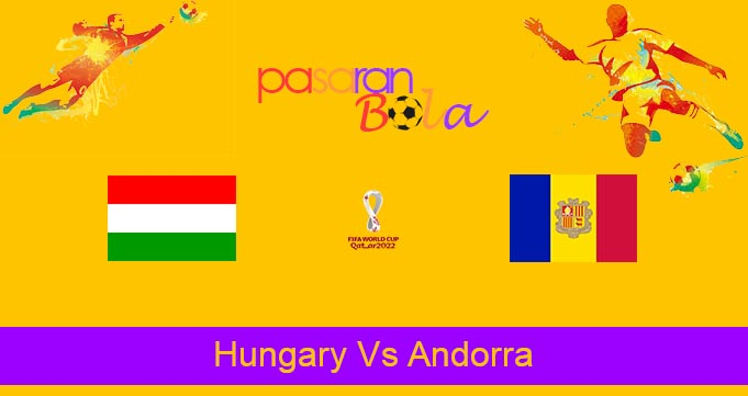 Prediksi Bola Hungary Vs Andorra 9 September 2021